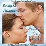 A Hero for Holly: The Coach's Boys, Book 2 | Kristy K. James