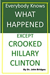 Everybody Knows What Happened Except Crooked Hillary Clinton Kindle Edition