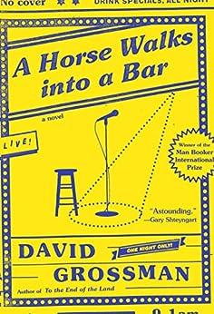 A Horse Walks into a Bar: A novel by [Grossman, David]