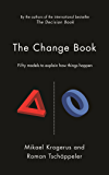 The Change Book: Fifty models to explain how things happen (The Tschäppeler and Krogerus Collection)