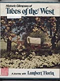 img - for Historic Glimpses of Trees of the West: A Journey with Lambert Florin book / textbook / text book