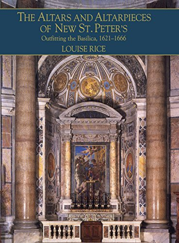 The Altars and Altarpieces of New St. Peter's: Outfitting the Basilica, 1621-1666 (Monuments of Papal Rome) (The Basilica Of St Peter In Vatican City)