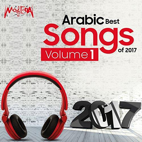 Arabic Best Songs of 2017, Vol. 1 (Best Arabic Music Artists)