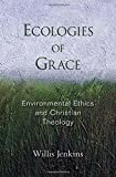 img - for Ecologies of Grace: Environmental Ethics and Christian Theology by Willis J. Jenkins (2008-02-04) book / textbook / text book