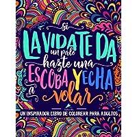 Un inspirador libro de colorear para adultos: Si la vida te da un palo, hazte una escoba y echa a volar (Libros de colorear cargados de motivación ... y alivian el estrés) (Spanish Edition)