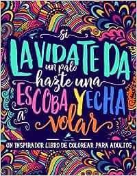 Un inspirador libro de colorear para adultos: Si la vida te da un palo, hazte una