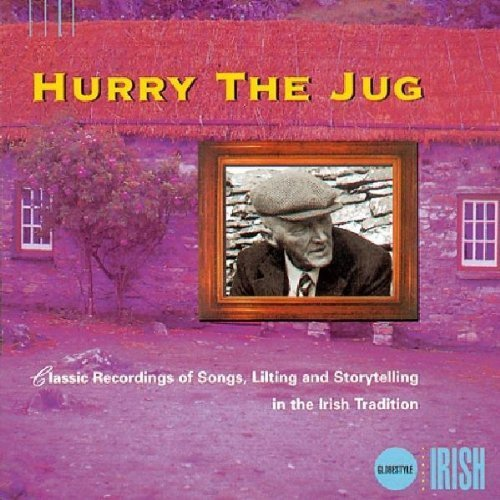 Hurry The Jug - Classic Recordings of Songs, Lilting and Storytelling in the Irish Tradition (Crystal Classic Decanter)