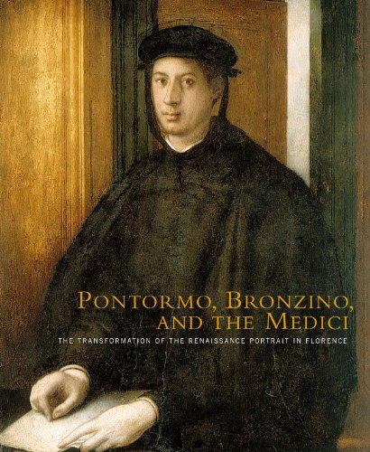 Pontormo, Bronzino, and the Medici: The Transformation of the Renaissance Portrait in (Bronzino Portrait)