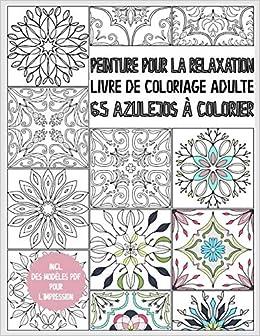 Amazon Fr Livre De Coloriage Azulejo Pour Adultes Peinture Pour La Relaxation 65 Azulejos A Colorier Livre De Coloriage Adulte Anti Stress Livre Cadeau Avec Modeles Pdf Cmr Creativity Publications Livres