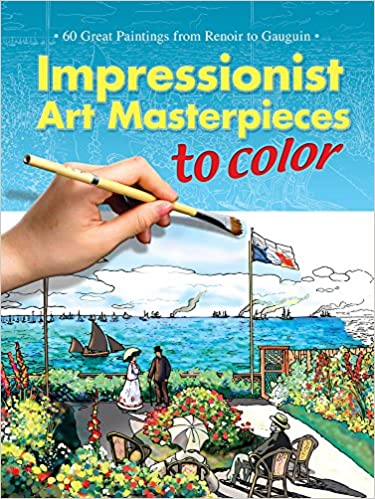 impressionist art masterpieces to color 60 great paintings from renoir to gauguin dover art coloring book