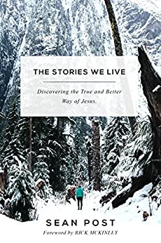 The Stories We Live: Discovering the True and Better Way of Jesus by [Post, Sean]