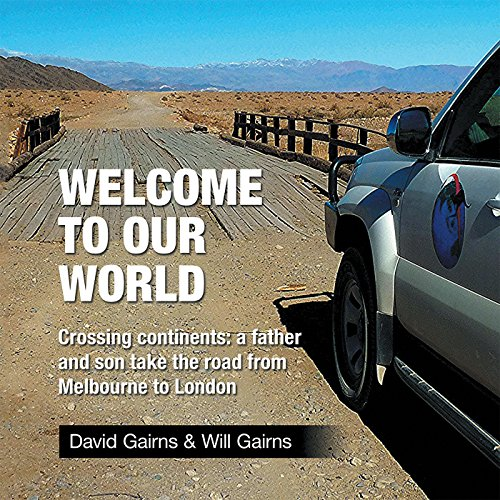 Welcome to Our World: Crossing Continents: a Father and Son Take the Road from Melbourne to London
