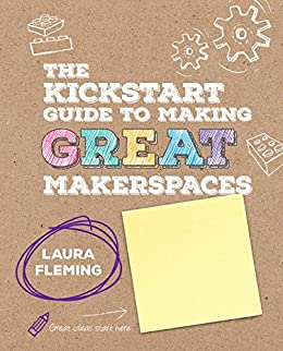 The kickstart guide to making great makerspaces corwin teaching the kickstart guide to making great makerspaces corwin teaching essentials por laura fandeluxe Image collections