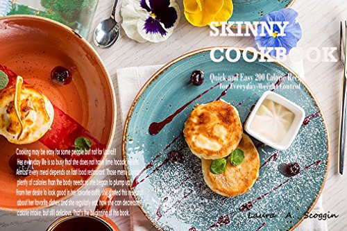 - Skinny Cookbook: Quick and Easy 200 Calorie Recipes for Everyday Weight Control