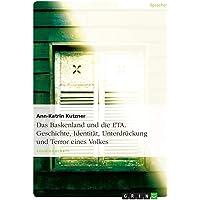 Das Baskenland und die ETA. Geschichte, Identität, Unterdrückung und Terror eines Volkes