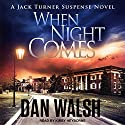 When Night Comes: Jack Turner Suspense Series, Book 1 Audiobook by Dan Walsh Narrated by Kirby Heyborne