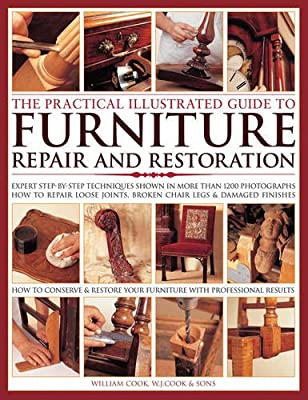 The Practical Illustrated Guide to Furniture Repair and Restoration: Expert Step-By-Step Techniques Shown In More Than 1200 Photographs; How To Repair ... Restore Furniture With Professional Results from Lorenz Books