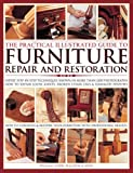 img - for The Practical Illustrated Guide to Furniture Repair and Restoration: Expert Step-By-Step Techniques Shown In More Than 1200 Photographs; How To Repair ... Restore Furniture With Professional Results book / textbook / text book