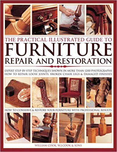 Superieur The Practical Illustrated Guide To Furniture Repair And Restoration: Expert  Step By Step Techniques Shown In More Than 1200 Photographs; How To Repair .