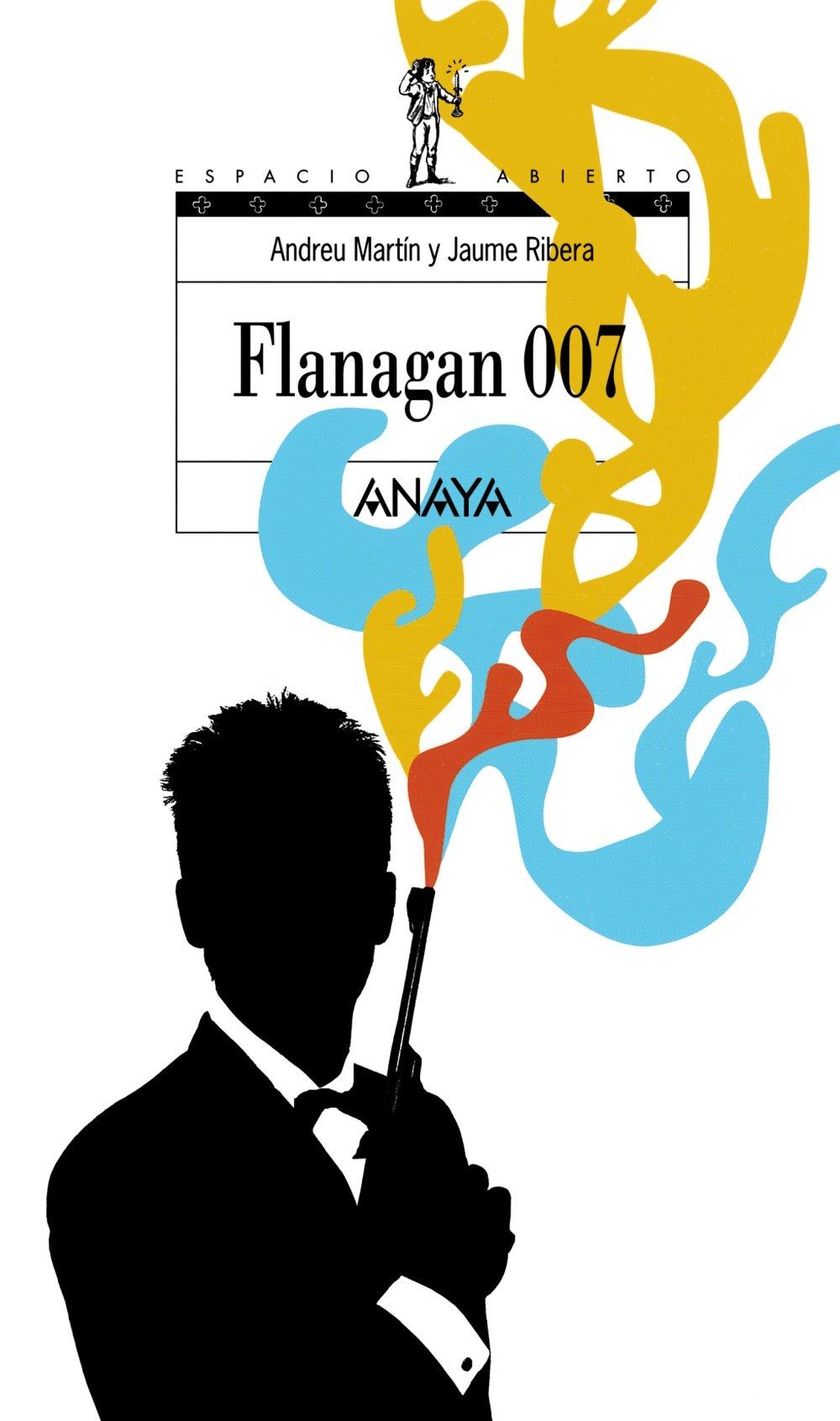 Flanagan 007: Serie Flanagan, 6 Literatura Juvenil A Partir De 12 Años - Espacio Abierto: Amazon.es: Andreu Martín, Jaume Ribera: Libros