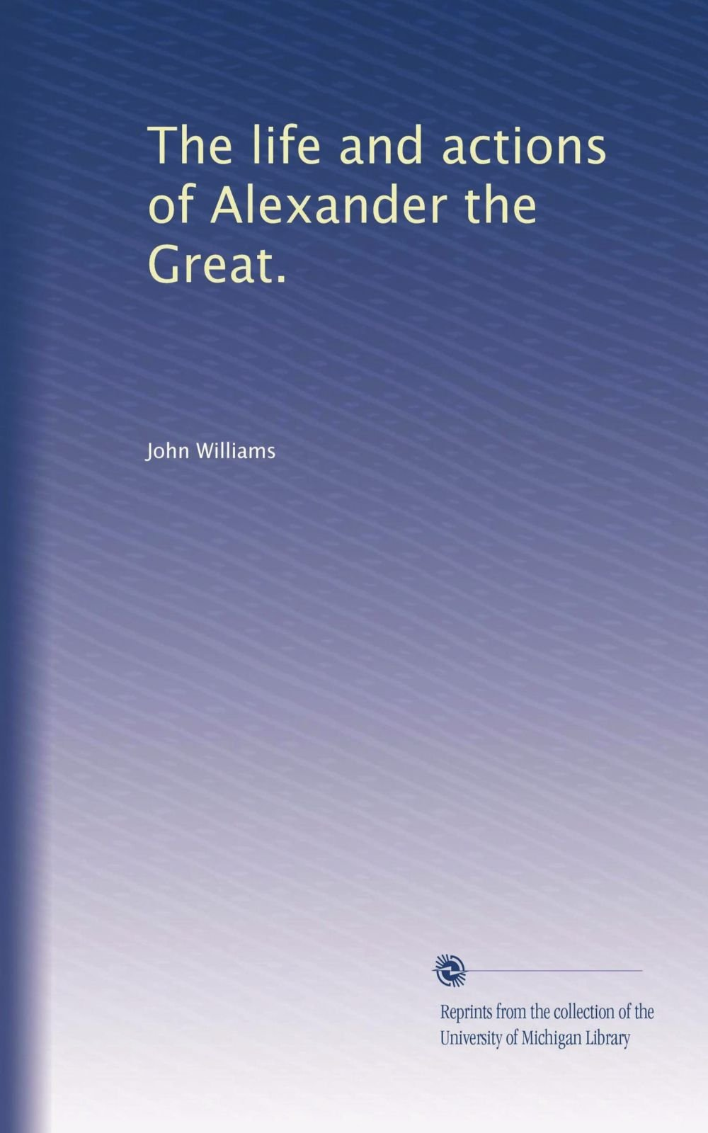 The life and actions of Alexander the Great. pdf