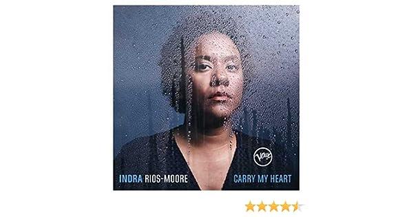 Carry My Heart: Indra Rios-Moore, Indra Rios-Moore: Amazon.es: Música