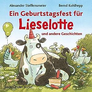 Ein Geburtstagsfest für Lieselotte und andere Geschichten Hörbuch