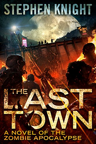 The Last Town: A Novel of the Zombie Apocalypse by [Knight, Stephen]