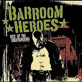 Barroom Heroes Sick Of The Underground