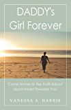 DADDY's Girl Forever: Come Home to the Truth About God's Heart Towards You