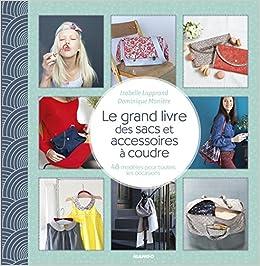 Amazon.fr , Le grand livre des sacs et accessoires à coudre  48 modèles  pour toutes les occasions , Isabelle Lapprand, Dominique Manière,  Collectif,