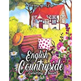English Countryside Coloring Book: An Adult Coloring Book Featuring Enchanting English Countryside Scenery, and Beautiful Cha
