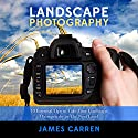 Photography: Landscape Photography: 10 Essential Tips to Take Your Landscape Photography to The Next Level Audiobook by James Carren Narrated by John Edmondson