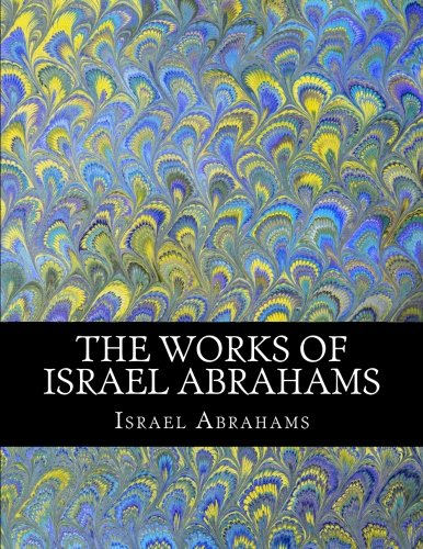 The Works of Israel Abrahams