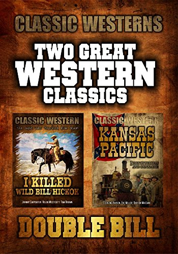 (Classic Western Double Bill: I Killed Wild Bill Hickok and Kansas Pacific)