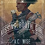 The Kissing Booth Girl and Other Stories | A. C. Wise