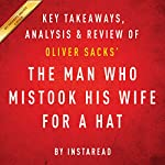 The Man Who Mistook His Wife for a Hat and Other Clinical Tales, by Oliver Sacks: Key Takeaways, Analysis, & Review |  Instaread