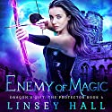 Enemy of Magic: Dragon's Gift: The Protector, Book 4 Audiobook by Linsey Hall Narrated by Laurel Schroeder
