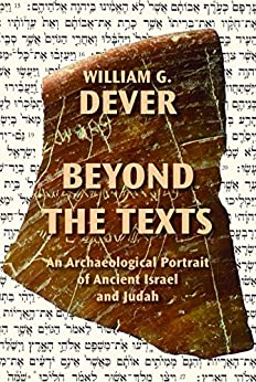 Beyond the Texts: An Archaeological Portrait of Ancient Israel and Judah (English Edition) por [Dever, William G.]