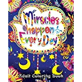 Miracles Happen Everyday Adult Coloring Book: Motivate Yourself with Beautiful Inspiring Phrases to Help Melt Stress Away