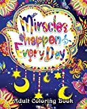 #7: Miracles Happen Everyday Adult Coloring Book: Motivate Yourself with Beautiful Inspiring Phrases to Help Melt Stress Away