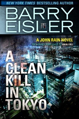 A Clean Kill in Tokyo (Previously Published as Rain Fall) (A John Rain Novel Book 1) -