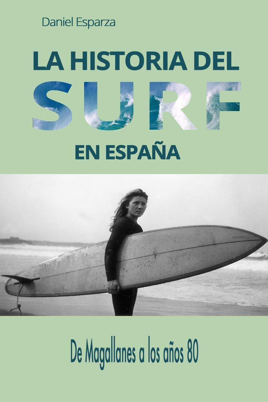 La historia del surf en Espana: De Magallanes a los anos 80: Amazon.es: Esparza, Daniel: Libros