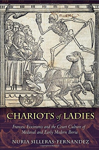 Download Chariots of Ladies: Francesc Eiximenis and the Court Culture of Medieval and Early Modern Iberia pdf