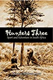 Hunters Three: Sport and Adventure in South Africa (1895)
