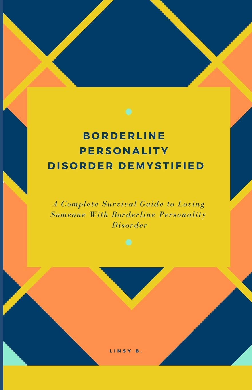 BORDERLINE PERSONALITY DISORDER DEMYSTIFIED: A Complete ...
