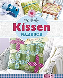 Das Große Kissen Nähbuch: 26 Tolle Ideen Für Deko , Sitz  U0026 Schlafkissen:  Amazon.de: Yvonne Reidelbach, Heidi Grund Thorpe, Petra Hoffmann, Rabea  Rauer: ...