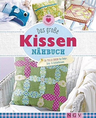 Das große Kissen-Nähbuch: 26 tolle Ideen für Deko-, Sitz- & Schlafkissen
