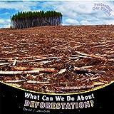 What Can We Do about Deforestation?, David J. Jakubiak, 1448849861