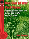 Red Sun At War Part Three: Fighting Back From The Coral Sea To The Kokoda Trail (Explaining History)